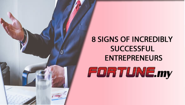 8 SIGNS OF INCREDIBLY SUCCESSFUL ENTREPRENEURS