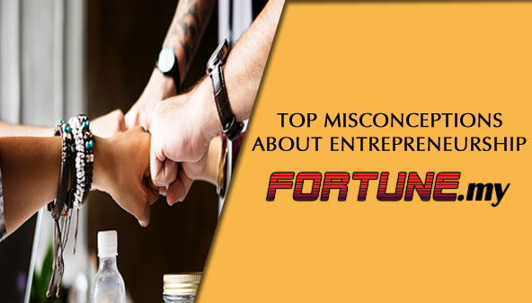 TOP MISCONCEPTIONS ABOUT ENTREPRENEURSHIP